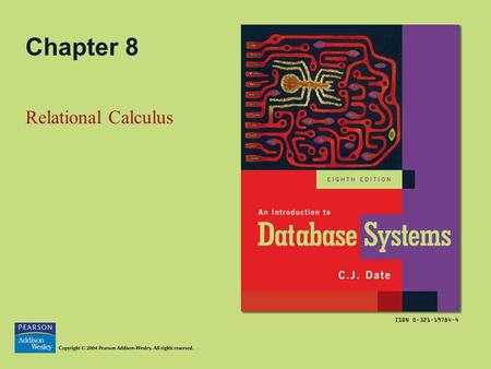 Chapter 8 Relational Calculus. Copyright © 2004 Pearson Addison-Wesley. All rights reserved.8-2 Topics in this Chapter Tuple Calculus Calculus vs. Algebra.