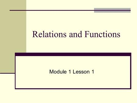Relations and Functions Module 1 Lesson 1 What is a Relation? A ________ is a set of ordered pairs. When you group two or more points in a set, it is.