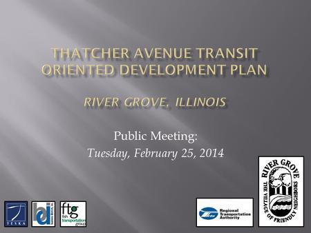 Public Meeting: Tuesday, February 25, 2014.  Relationship to Comprehensive Plan  Existing Conditions  Transportation Overview  Market Overview  Concept.