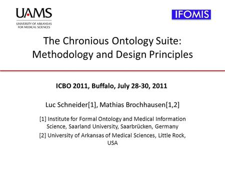 The Chronious Ontology Suite: Methodology and Design Principles Luc Schneider[1], Mathias Brochhausen[1,2] [1] Institute for Formal Ontology and Medical.