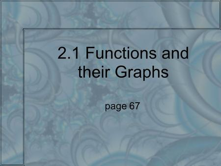 2.1 Functions and their Graphs page 67. Learning Targets I can determine whether a given relations is a function. I can represent relations and function.