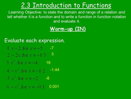 2.3 Introduction to Functions Warm-up (IN) Evaluate each expression. Learning Objective: to state the domain and range of a relation and tell whether it.