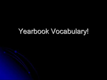 Yearbook Vocabulary!. Table of Contents This will appear in the front of the book and list all sections and which page numbers each section covers. Also.