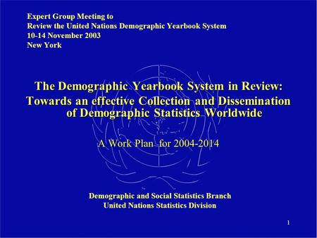 1 Expert Group Meeting to Review the United Nations Demographic Yearbook System 10-14 November 2003 New York The Demographic Yearbook System in Review: