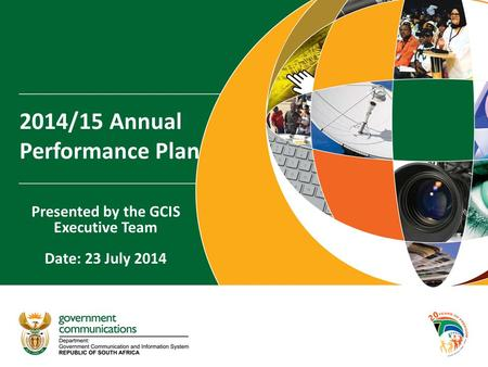 2014/15 Annual Performance Plan Presented by the GCIS Executive Team Date: 23 July 2014.