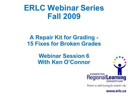 ERLC Webinar Series Fall 2009 A Repair Kit for Grading - 15 Fixes for Broken Grades Webinar Session 6 With Ken O'Connor.