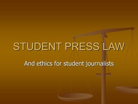 STUDENT PRESS LAW And ethics for student journalists.