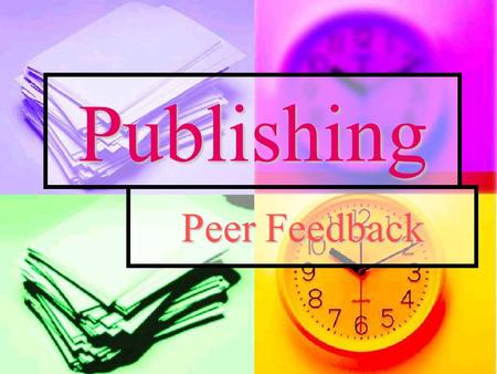 Publishing Peer Feedback. Publishing Feedback Sheet Composition:  What is your evaluation of the content of the photos? How about variety of subjects,