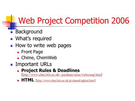 Web Project Competition 2006 Background What's required How to write web pages Front Page Chime, ChemWeb Important URLs Project Rules & Deadlines (