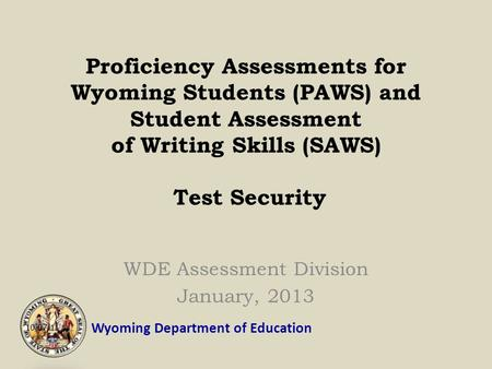 Wyoming Department of Education Proficiency Assessments for Wyoming Students (PAWS) and Student Assessment of Writing Skills (SAWS) Test Security WDE.