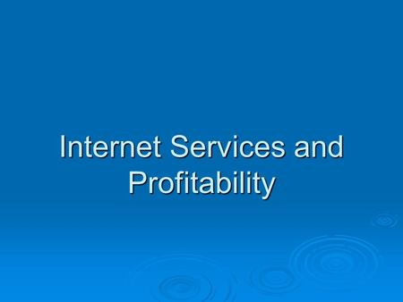 Internet Services and Profitability. Comparison of electronic and traditional services.