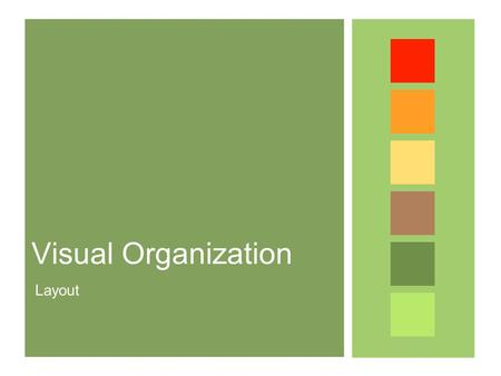 Visual Organization Layout. Importance Users form their 1 st impression of your website in SECONDS When users know what they want, they want to find it.