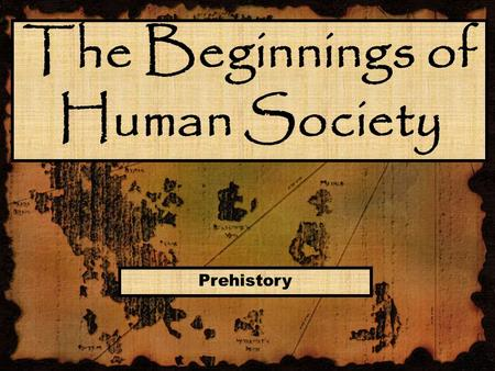 The Beginnings of Human Society Prehistory. Section 2 - Prehistory The Stone Age The Stone Age began when humans first made tools out of stone. This happened.