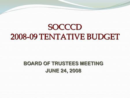 SOCCCD 2008-09 TENTATIVE BUDGET BOARD OF TRUSTEES MEETING JUNE 24, 2008.