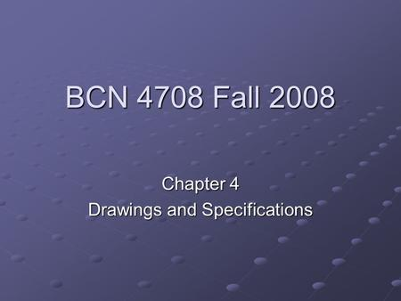 BCN 4708 Fall 2008 Chapter 4 Drawings and Specifications.