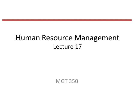 Human Resource Management Lecture 17 MGT 350. Last Lecture Pay Types of Reward Plans Intrinsic versus Extrinsic Rewards Intrinsic Financial versus Nonfinancial.
