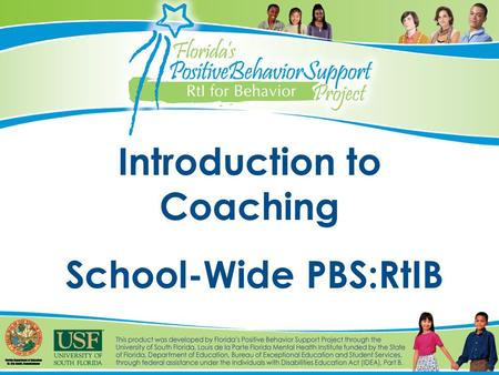 Introduction to Coaching School-Wide PBS:RtIB. 2 Agenda PBS:RtIB Brief Overview Coaching Tier 1 Coaching Skills and Activities Resources and Barriers.