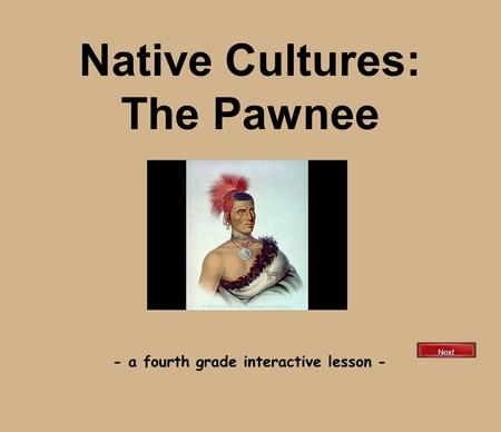 Native Cultures: The Pawnee - a fourth grade interactive lesson - Next.