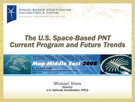 Michael Shaw Director U.S. National Coordination Office The U.S. Space-Based PNT Current Program and Future Trends.
