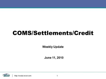 1 COMS/Settlements/Credit Weekly Update June 11, 2010.