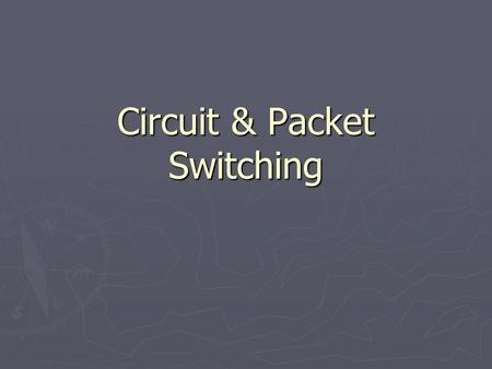 Circuit & Packet Switching. ► Two ways of achieving the same goal. ► The transfer of data across networks. ► Both methods have advantages and disadvantages.
