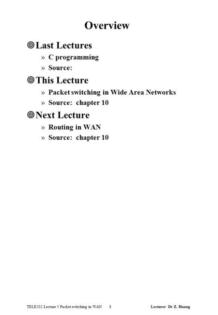 TELE202 Lecture 5 Packet switching in WAN 1 Lecturer Dr Z. Huang Overview ¥Last Lectures »C programming »Source: ¥This Lecture »Packet switching in Wide.