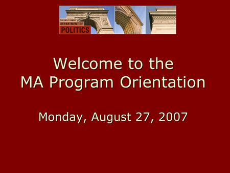 Welcome to the MA Program Orientation Monday, August 27, 2007.