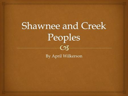 By April Wilkerson.  Where they lived Shawnee  Claimed middle Tennessee between the Sequatchie(se - KWA – chee) River and the Tennessee River for their.