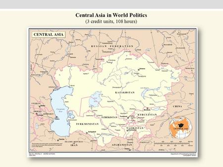 Central Asia in World Politics (3 credit units, 108 hours)