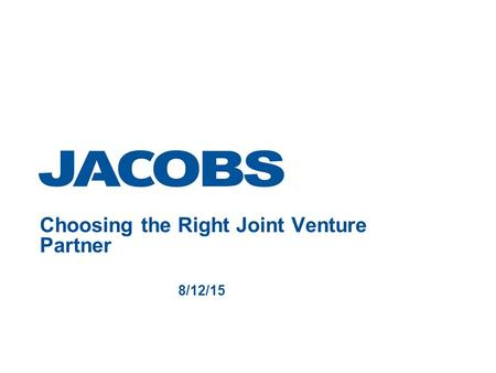 Choosing the Right Joint Venture Partner 8/12/15.