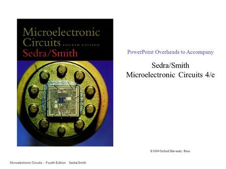 Microelectronic Circuits - Fourth Edition Sedra/Smith 0 PowerPoint Overheads to Accompany Sedra/Smith Microelectronic Circuits 4/e ©1999 Oxford University.