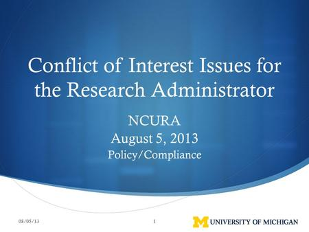 Conflict of Interest Issues for the Research Administrator NCURA August 5, 2013 Policy/Compliance 08/05/131.