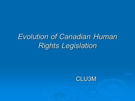 Evolution of Canadian Human Rights Legislation CLU3M.