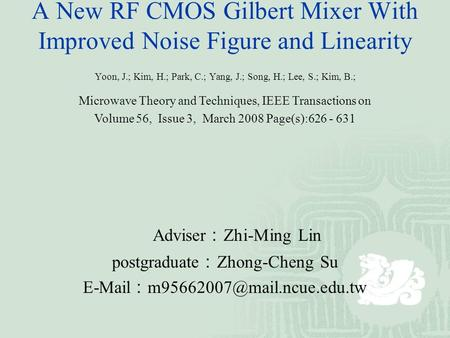 A New RF CMOS Gilbert Mixer With Improved Noise Figure and Linearity Yoon, J.; Kim, H.; Park, C.; Yang, J.; Song, H.; Lee, S.; Kim, B.; Microwave Theory.