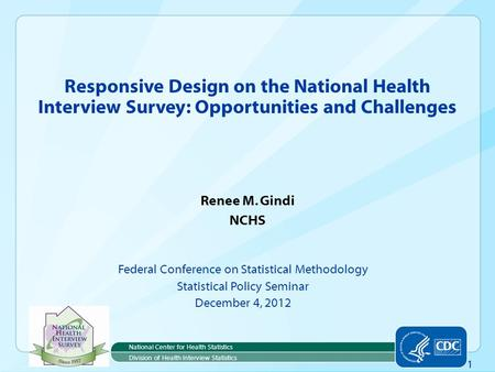 1 Renee M. Gindi NCHS Federal Conference on Statistical Methodology Statistical Policy Seminar December 4, 2012 Responsive Design on the National Health.