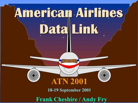 1........... ATN 2001 18-19 September 2001 American Airlines Data Link... Frank Cheshire / Andy Fry.
