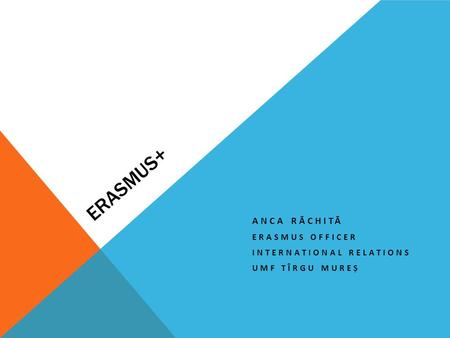 ERASMUS+ ANCA RĂCHITĂ ERASMUS OFFICER INTERNATIONAL RELATIONS UMF TÎRGU MUREȘ.