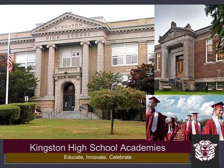 Kingston High School Academies Educate, Innovate, Celebrate.