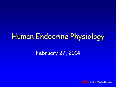 Human Endocrine Physiology February 27, 2014.