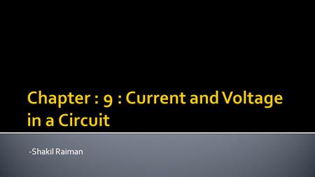 -Shakil Raiman.  Conductor  Insulator  Current  Measuring Current  Voltage  Measuring Voltage.