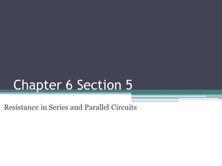 Chapter 6 Section 5 Resistance in Series and Parallel Circuits.