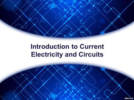 Introduction to Current Electricity and Circuits.