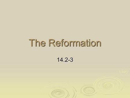 The Reformation 14.2-3. The Setup…  Babylonian Captivity & Great Schism (1377)  The Renaissance—rebirth of…  Humanism—emphasis on classical learning.
