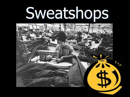 Sweatshops. Overview of Topics General Questions about Sweatshops General Questions about Sweatshops Case Study Case Study Companies involved with Sweatshops.