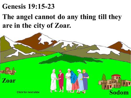 Zoar Sodom Genesis 19:15-23 The angel cannot do any thing till they are in the city of Zoar. Click for next slide.