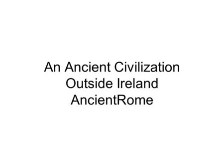 An Ancient Civilization Outside Ireland AncientRome.