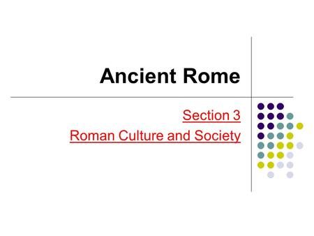 Ancient Rome Section 3 Roman Culture and Society.