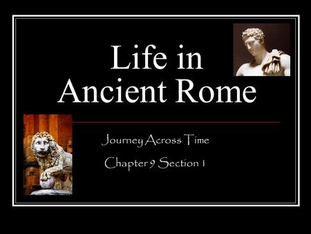 Life in Ancient Rome Journey Across Time Chapter 9 Section 1.