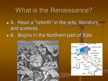 "What is the Renaissance? A. Mean a ""rebirth"" in the arts, literature, and sciences. A. Mean a ""rebirth"" in the arts, literature, and sciences. B. Begins."