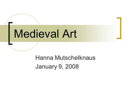 Medieval Art Hanna Mutschelknaus January 9, 2008.